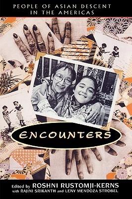 Encounters: People of Asian Descent in the Americas  by  Roshni Srikanth,  Rajini Strobel,  Leny Mendoza Rustomji-Kerns