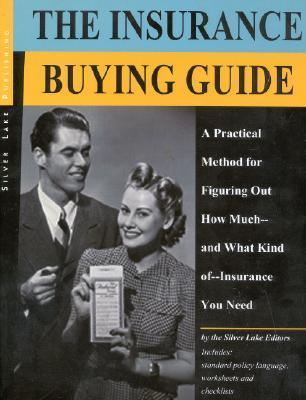 The Insurance Buying Guide A Practical Method For Figuring Out How Much   And What Kind Of   Insurance You Need  by  The Silver Lake Editors
