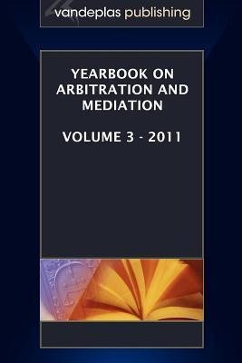 Yearbook on Arbitration and Mediation, Volume 3 - 2011  by  Thomas E. Carbonneau