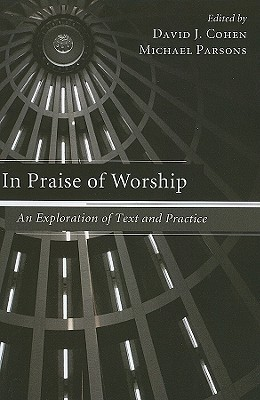 In Praise of Worship: An Exploration of Text and Practice David J. Cohen