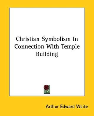 Christian Symbolism in Connection with Temple Building  by  Arthur Edward Waite