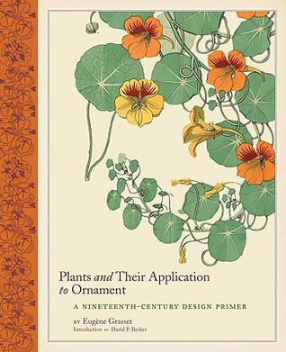 Plants and Their Application to Ornament: A Nineteenth-Century Design Primer  by  Eugène Grasset