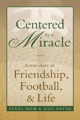 Centered  by  a Miracle: A True Story of Friendship, Football, & Life by Steve Rom