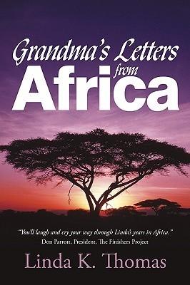Grandmas Letters from Africa: Quaint I Aint  by  K. Thomas Linda K. Thomas