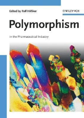 Polymorphism: In The Pharmaceutical Industry  by  Rolf Hilfiker