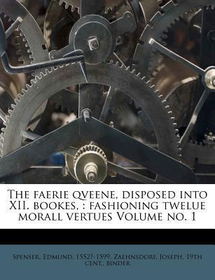 The Faerie Qveene, Disposed Into XII. Bookes,: Fashioning Twelue Morall Vertues Volume No. 1  by  Edmund Spenser