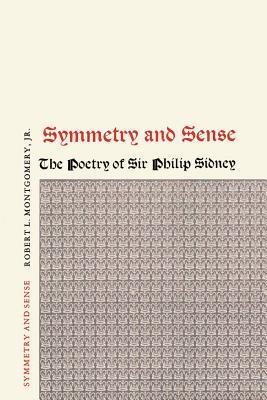 Symmetry and Sense: The Poetry of Sir Philip Sidney  by  Robert L. Montgomery Jr.