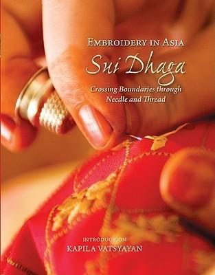 Embroidery in Asia: Sui Dhaga: Crossing Boundaries Through Needle and Thread Kapila Vatsyayan