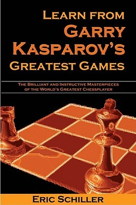 Learn from Garry Kasparovs Greatest Games  by  Eric Schiller