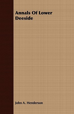 Annals of Lower Deeside  by  John A. Henderson