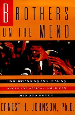 Brothers on the Mend: Guide Managing & Healing Anger in African American Men Ernest H. Johnson
