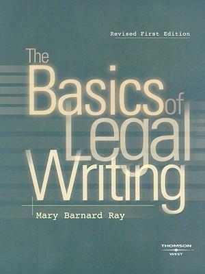 The Basics of Legal Writing Mary B. Ray