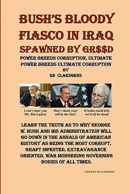 Bushs Bloody Fiasco in Iraq Spawned Greed by Ed Claesgens
