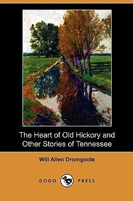 The Heart of Old Hickory and Other Stories of Tennessee  by  Will Allen Dromgoole