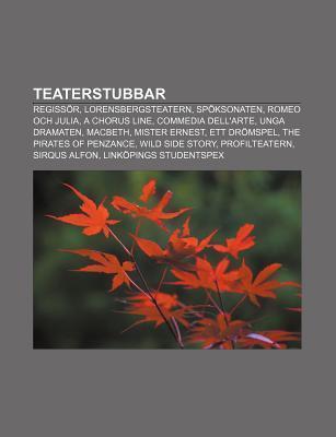 Teaterstubbar: Regiss R, Lorensbergsteatern, Sp Ksonaten, Romeo Och Julia, a Chorus Line, Commedia Dellarte, Unga Dramaten, Macbeth  by  Source Wikipedia