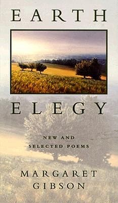 Earth Elegy: New and Selected Poems  by  Margaret  Gibson