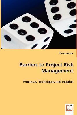 Barriers to Project Risk Management Elmar Kutsch