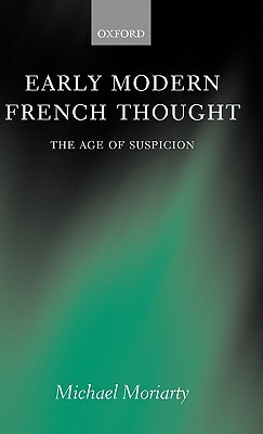 Early Modern French Thought: The Age of Suspicion  by  Michael Moriarty