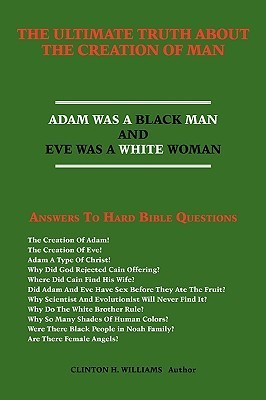 The Ultimate Truth about the Creation of Man: Answers to Hard Bible Questions  by  Clinton H. Williams