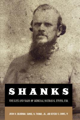 Shanks: The Life And Wars Of General Nathan G. Ebans, Csa Jason H. Silverman