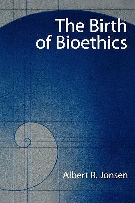 The Birth of Bioethics  by  Albert R. Jonsen