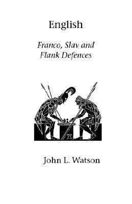 English: Franco, Slav and Flank Defences John  Watson