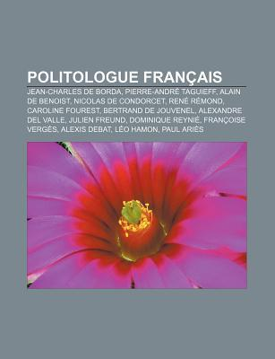 Politologue Fran Ais: Jean-Charles de Borda, Pierre-Andr Taguieff, Alain de Benoist, Nicolas de Condorcet, Ren R Mond, Caroline Fourest Books LLC