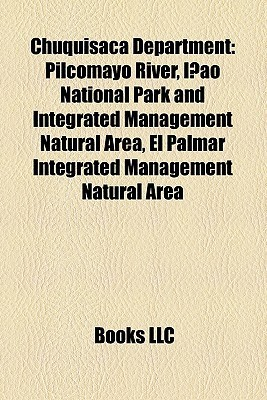 Chuquisaca Department: Pilcomayo River, I ao National Park and Integrated Management Natural Area, El Palmar Integrated Management Natural Area  by  Books LLC