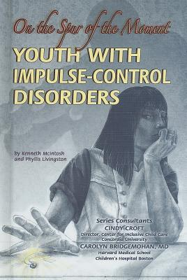 Youth with Impulse-Control Disorders: On the Spur of the Moment  by  Kenneth McIntosh