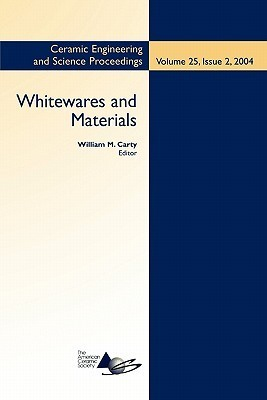 Whitewares and Materials: Ceramic Engineering and Science Proceedings  by  William M. Carty