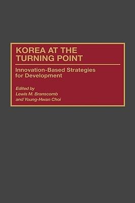 Korea at the Turning Point: Innovation-Based Strategies for Development Chris G. Edwards