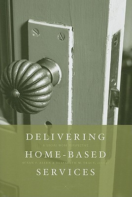 Delivering Home-Based Services: A Social Work Perspective  by  Susan Allen