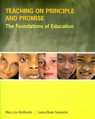 Teaching on Principle and Promise: The Foundations of Education Mary-Lou Breitborde