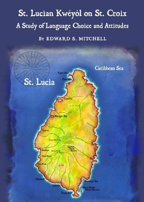 St. Lucian Kweyol on St. Croix: A Study of Language Choice and Attitudes  by  Edward Mitchell