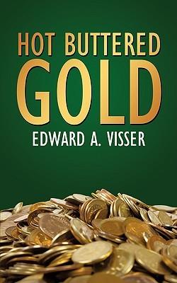 Hot Buttered Gold  by  EDWARD A. VISSER