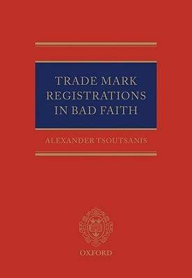 Trade Mark Registrations in Bad Faith  by  Alexander Tsoutsanis