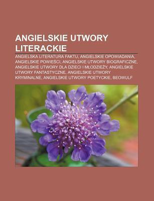 Angielskie Utwory Literackie: Angielska Literatura Faktu, Angielskie Opowiadania, Angielskie Powie CI, Angielskie Utwory Biograficzne Source Wikipedia
