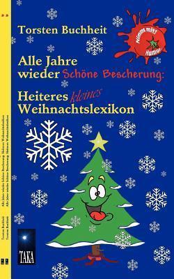 Alle Jahre wieder Schöne Bescherung: Heiteres kleines Weihnachtslexikon  by  Torsten Buchheit