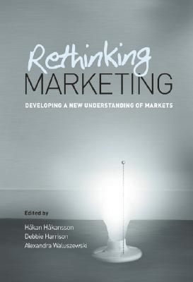 Rethinking Marketing: Developing a New Understanding of Markets  by  Debbie Harrison