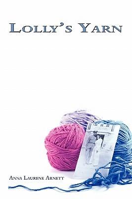 Lollys Yarn  by  Anna Laurene Liljenquist Arnett