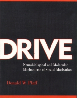 Drive: Neurobiological and Molecular Mechanisms of Sexual Motivation  by  Donald W. Pfaff
