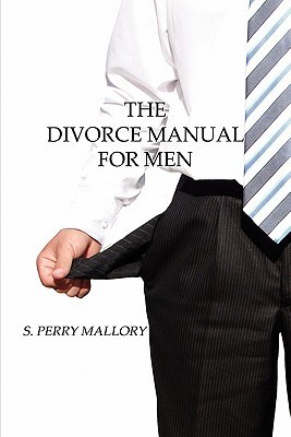 The Divorce Manual for Men  by  S. Perry Mallory