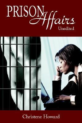 Prison Affairs: Unedited  by  Christene Howard