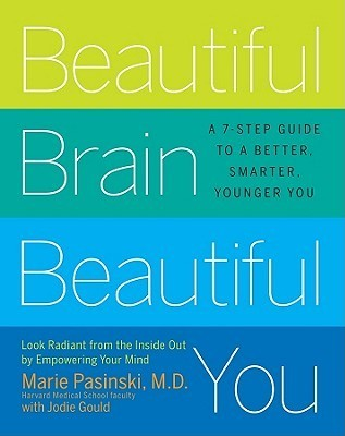 Beautiful Brain, Beautiful You: Look Radiant from the Inside Out  by  Empowering Your Mind by Marie Pasinski