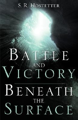 Battle and Victory Beneath the Surface  by  S. R. Hostetter