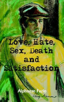 Love, Hate, Sex, Death and Satisfaction  by  Alphonse Fazio