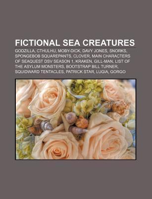 Fictional Sea Creatures: Godzilla, Cthulhu, Davy Jones, Snorks, Kraken, SpongeBob SquarePants, Clover, Gill-man, Bootstrap Bill Turner, Gorgo  by  Books LLC