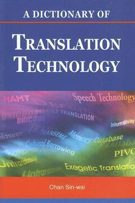 A Dictionary of Translation Technology  by  Chan Sin-wai