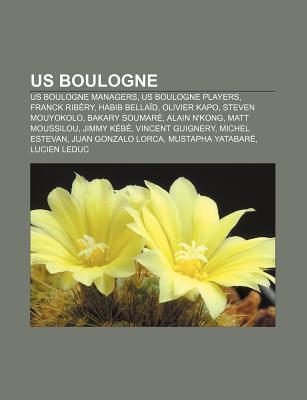 Us Boulogne: Us Boulogne Managers, Us Boulogne Players, Franck Rib Ry, Habib Bella D, Olivier Kapo, Steven Mouyokolo, Bakary Soumar  by  Books LLC