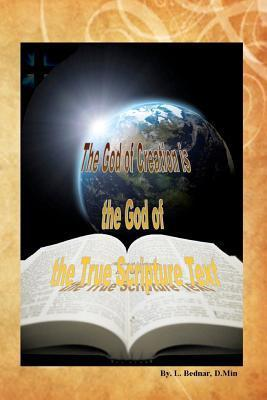 The God of Creation Is the God of the True Scripture Text L. Bednar